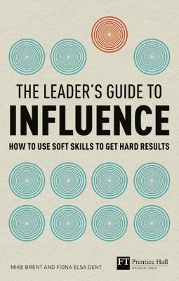 A Leader's Guide to Influence By Brent, Mike/ Dent, Fiona Elsa