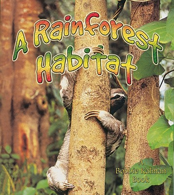 A Rainforest Habitat By Aloian, Molly/ Kalman, Bobbie